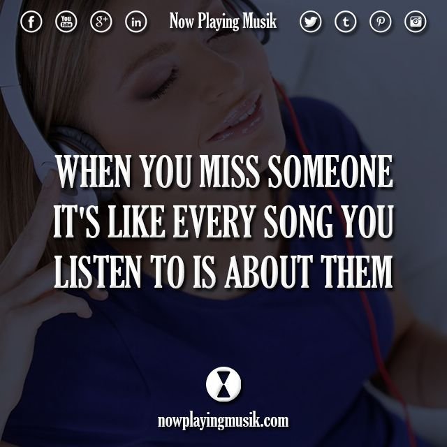 When You Miss Someone, It's Like Every Song You Listen To