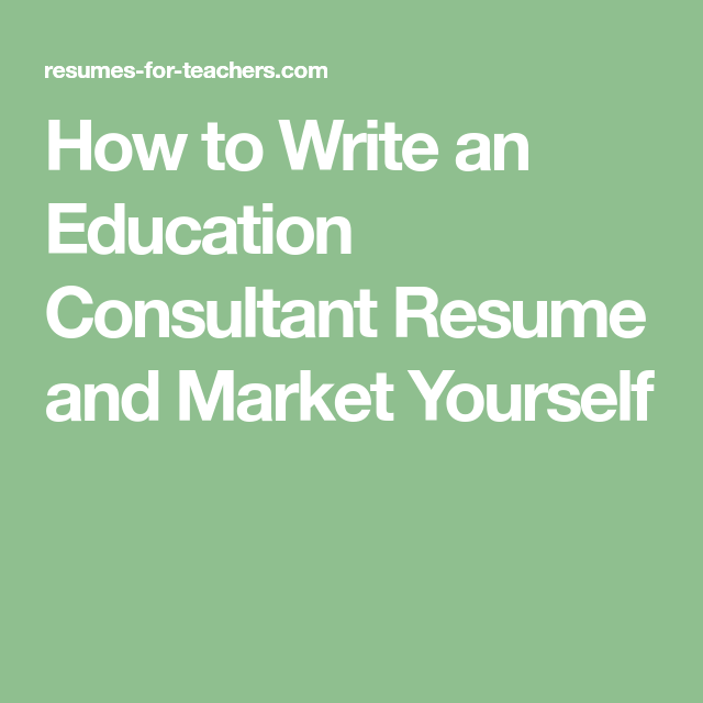 how to write an education consultant resume and market yourself - How To Write An Education Resume