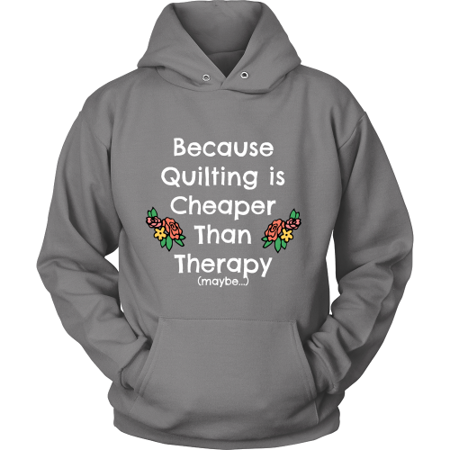 Quilting is Cheaper Than Therapy - Hoodie (Click for More Colors)