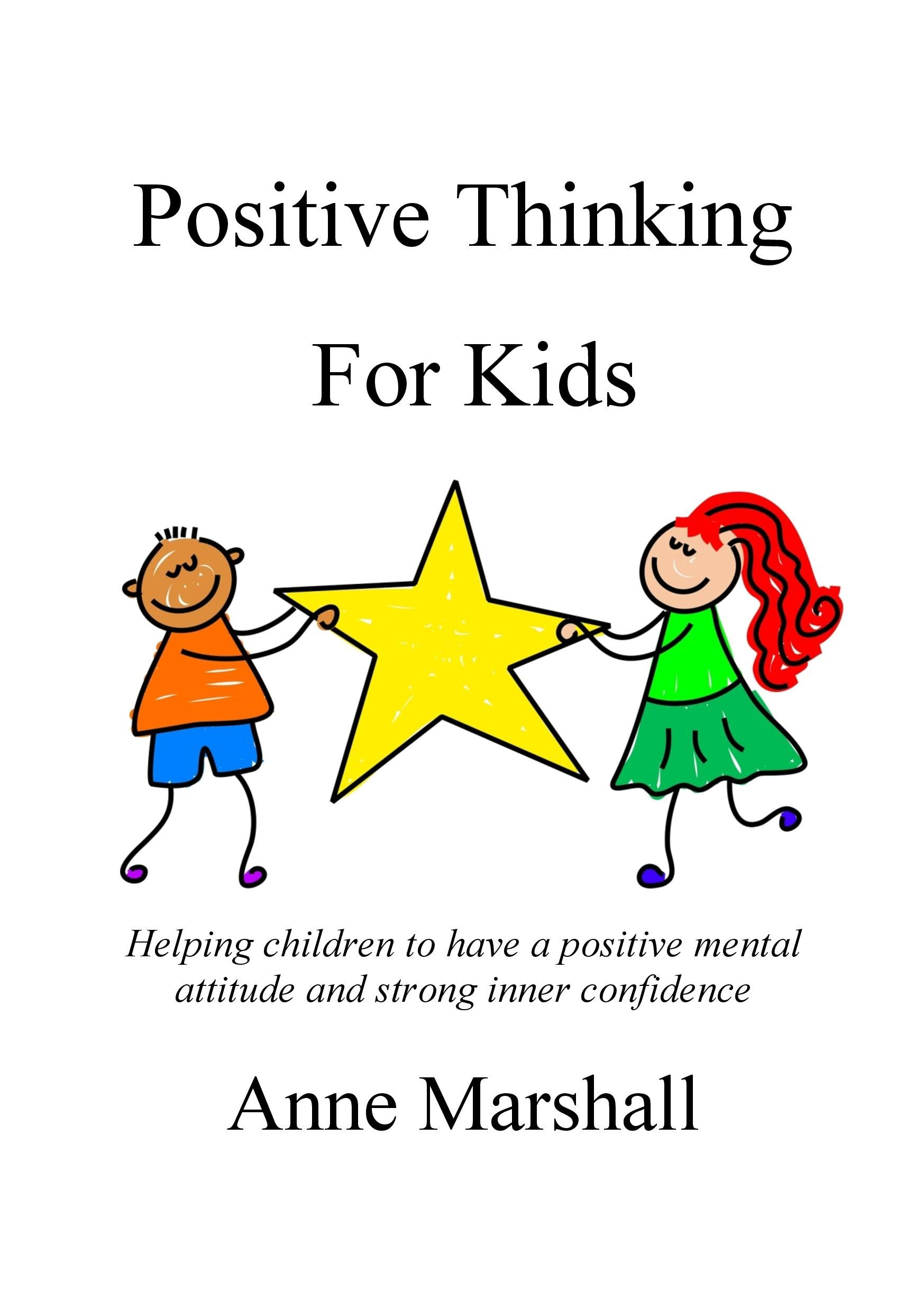 Positive Thinking For Kids By Anne Marshall