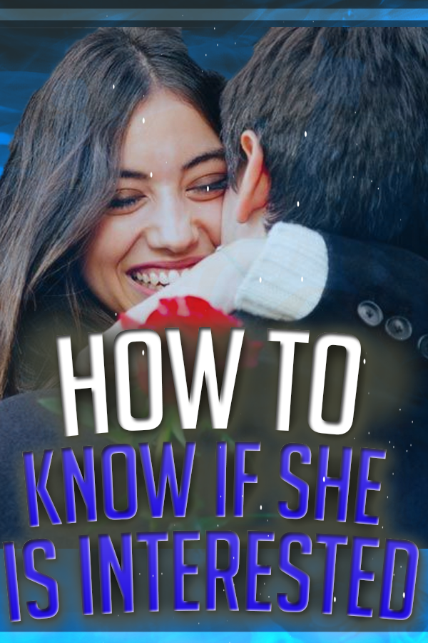 How to know a girl is interested in you or not