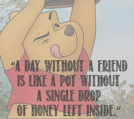 Winnie The Pooh Quotes About Life Unique A Day Without A Friend Is Like A Pot Without A Single Drop Of