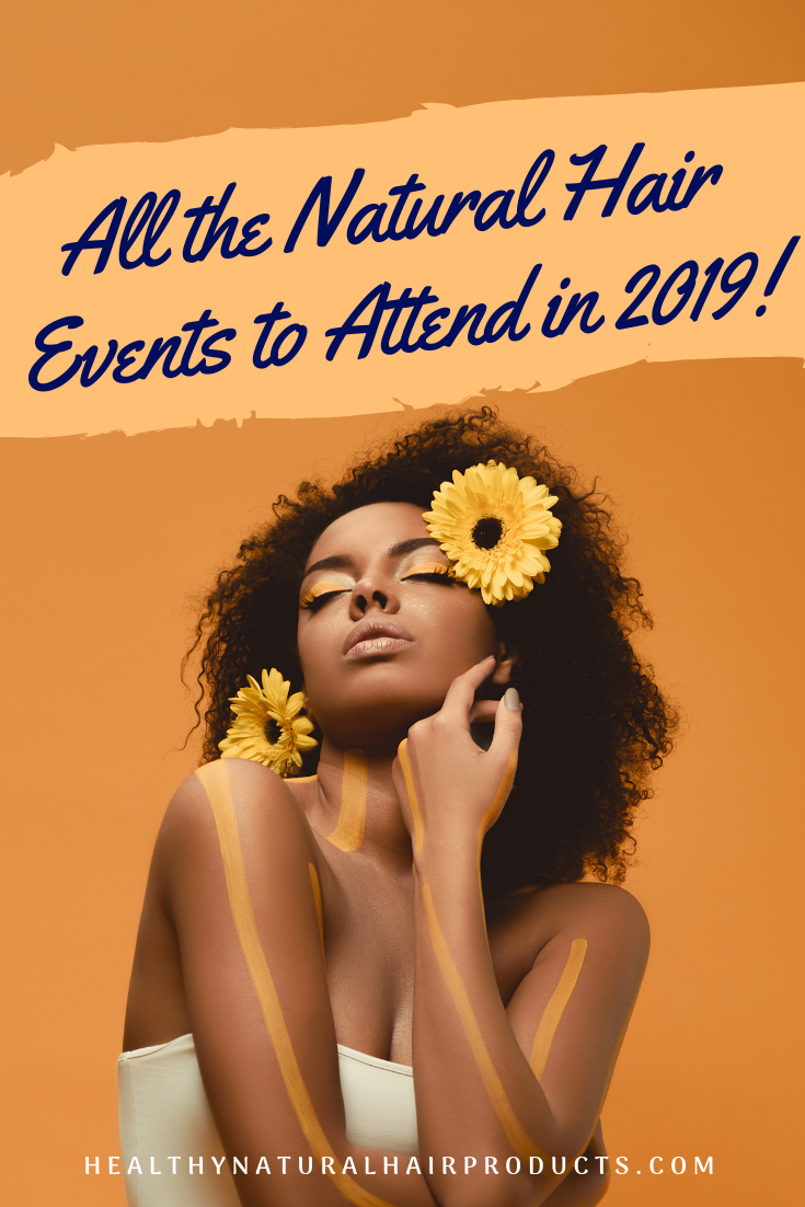 All The Natural Hair Events To Attend In 2019 Naturalhairnews Naturalhairevents Events News Expos Hairshows Hair H Natural Hair Styles Hair Shows Hair