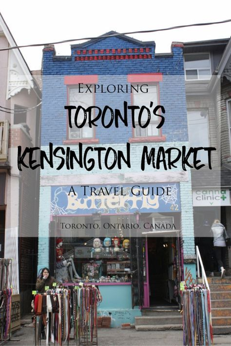 Exploring Toronto S Kensington Market Neighbourhood A Travel Guide Toronto Travel Canadian Travel Canada Travel