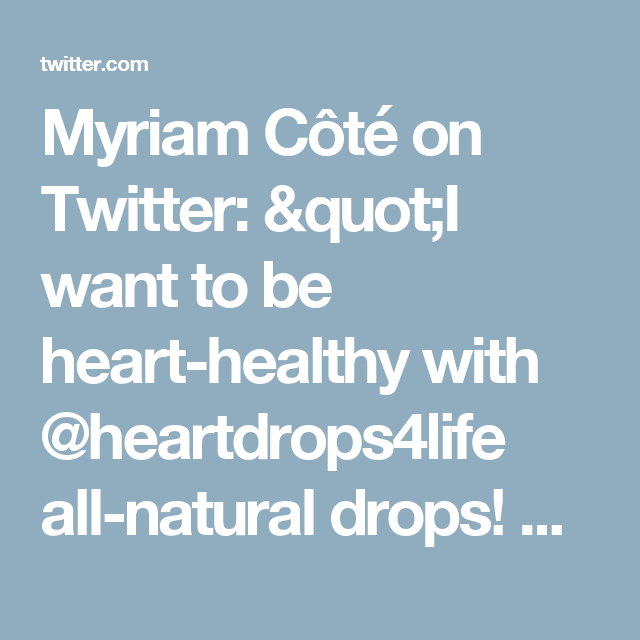 """Myriam Côté on Twitter: """"I want to be heart-healthy with @heartdrops4life all-natural drops! Get yours FREE with @socialnature to #trynatural https://t.co/LZKPRJ8H7e"""""""