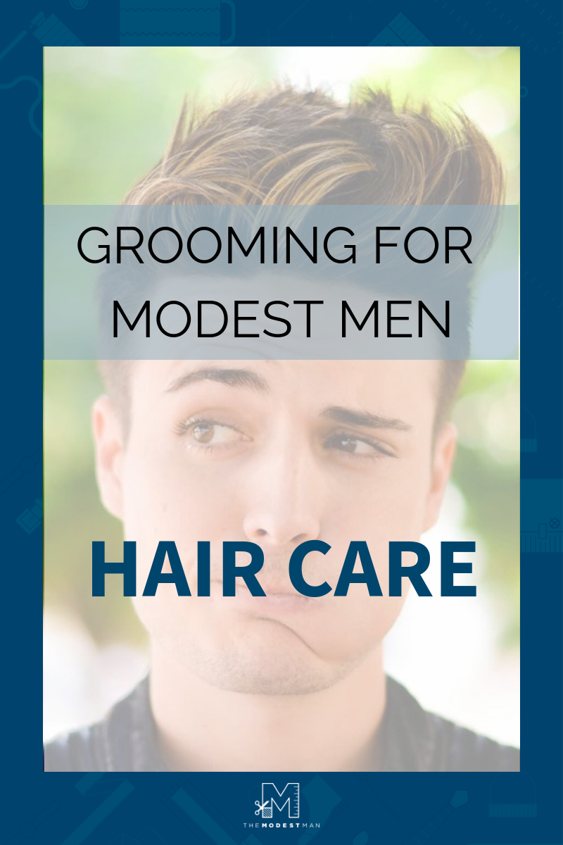 Men S Hair Care Basics The Modest Man In 2020 Mens Hair Care Hair Routine Men Hair Care