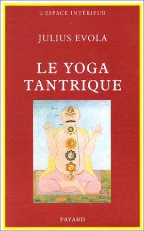 Amazon.fr - Le Yoga tantrique : Sa métaphysique, ses pratiques - Julius Evola - Livres