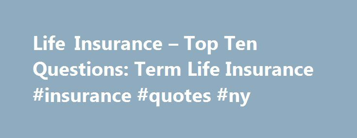Life Insurance Quotes Ny Best Life Insurance  Top Ten Questions Term Life Insurance Insurance