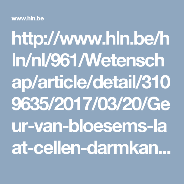 http://www.hln.be/hln/nl/961/Wetenschap/article/detail/3109635/2017/03/20/Geur-van-bloesems-laat-cellen-darmkanker-afsterven.dhtml