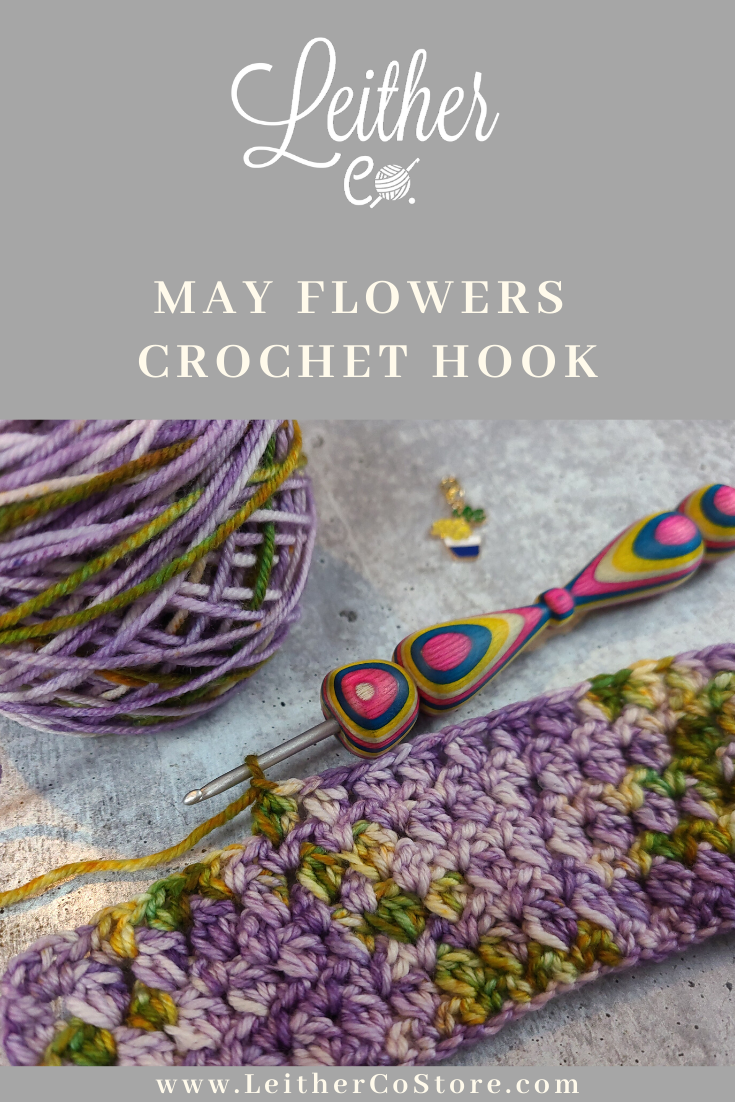 The May Flowers Crochet Hook Is A Gorgeous Crochet Hook That Was Featured In Our May 2020 Leither Collection Subscription Box The Handl