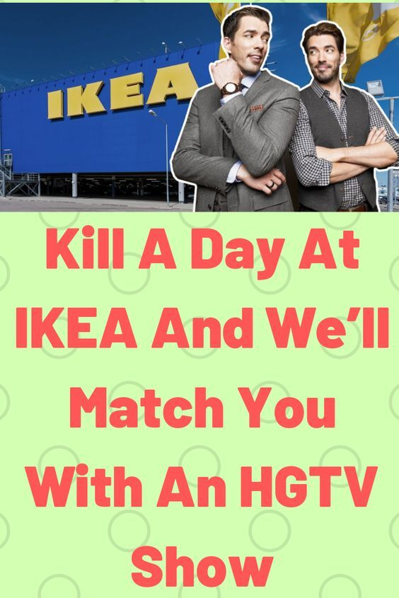 Kill A Day At Ikea And We Ll Match You With An Hgtv Show
