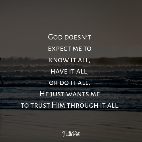 He just wants you to trust Him through it all. #ChristianQuotes #Faith #BibleVerses #God #InspirationalQuotesHe #just #wants #you #to #trust #Him #through #it #all. ##ChristianQuotes ##Faith ##BibleVerses ##God ##InspirationalQuotes #faith