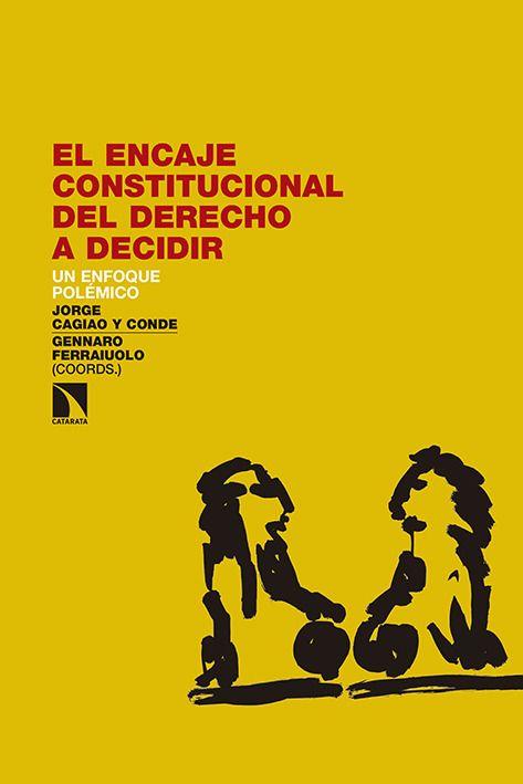 El encaje constitucional del derecho a decidir : un enfoque polémico.     Los Libros de la Catarata, 2016