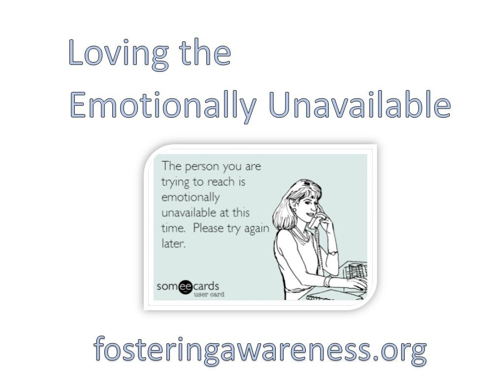 What to do when your loving someone who is emotionally unavailable