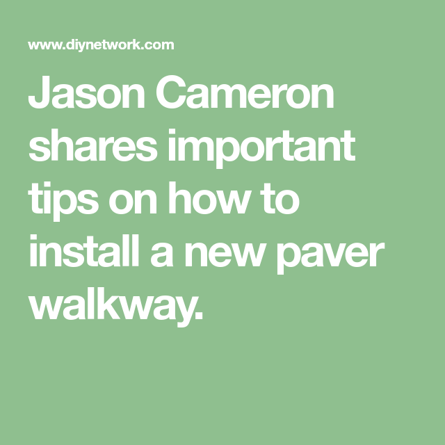 Jason Cameron Shares Important Tips On How To Install A New Paver Walkway Paver Walkway Walkway Paver