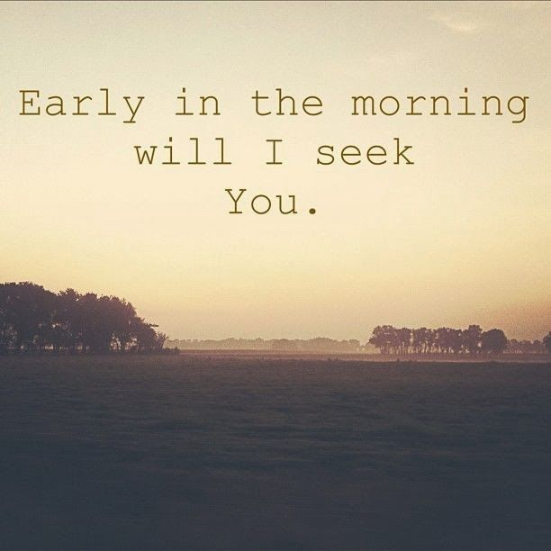 Early Morning Quotes: Early In The Morning I Will Seek You.