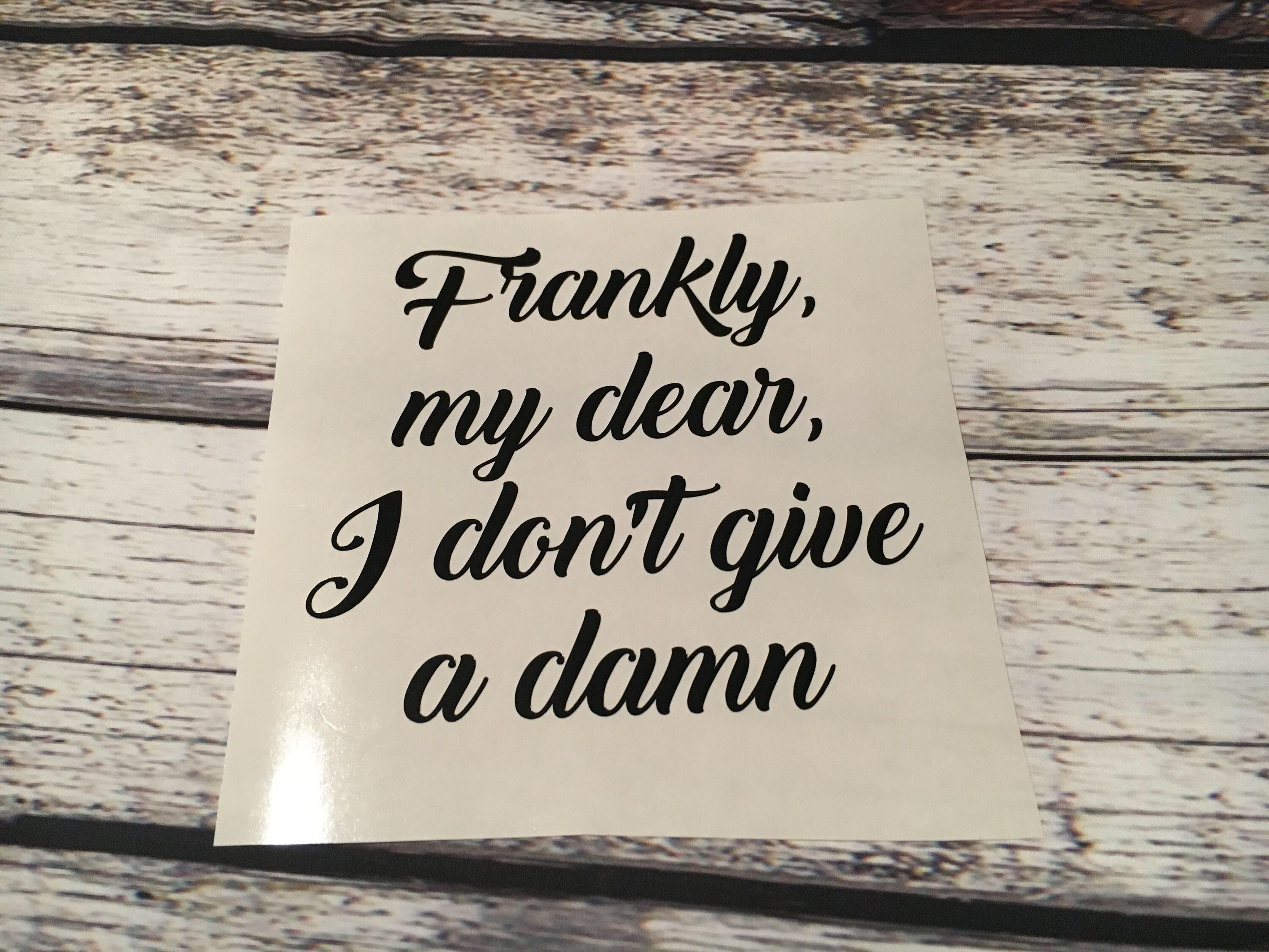 Frankly My Dear I Don/'t Give A Damn Vinyl Decal