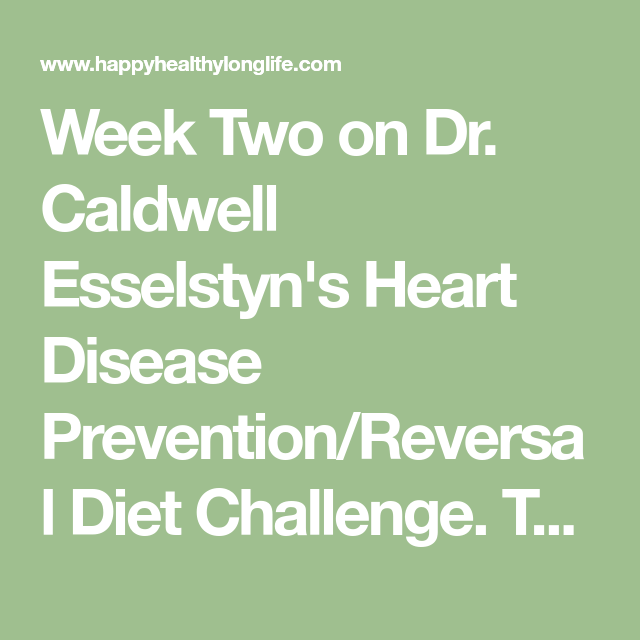 Tips And Tricks To Encourage Better Nutrition: Week Two On Dr. Caldwell Esselstyn's Heart Disease