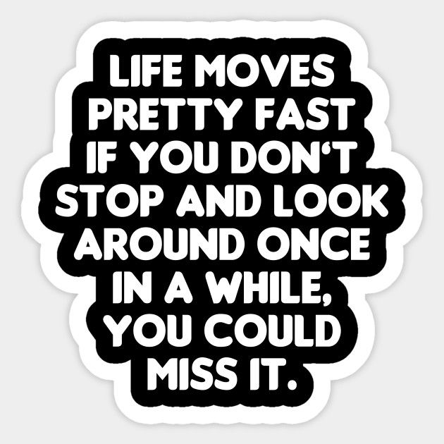Life Moves Pretty Fast Quote Picture in 2020 Picture