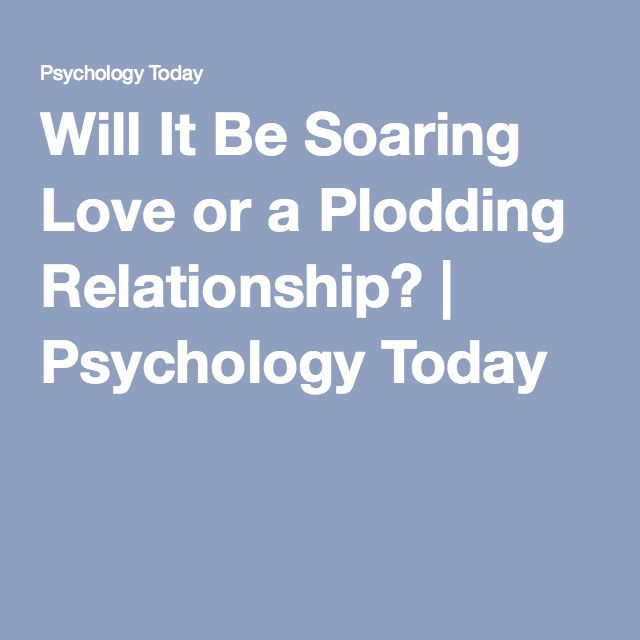 Will It Be Soaring Love or a Plodding Relationship? | Psychology Today