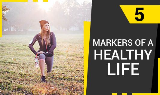 5 Markers of a Healthy Life