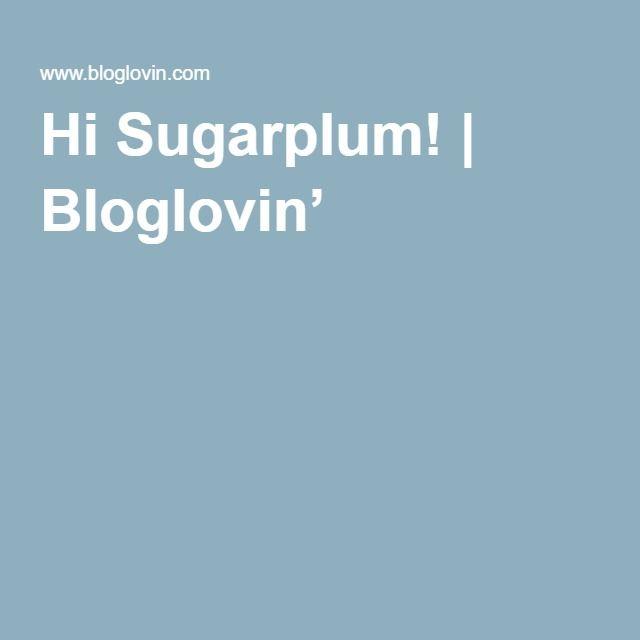 Hi Sugarplum!   Bloglovin'