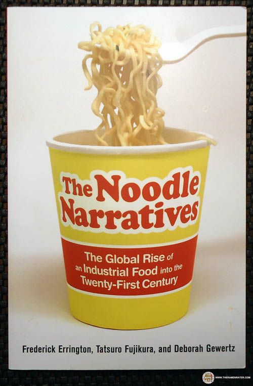 Book Review Interview The Noodle Narratives The Global Rise Of An Industrial Food Into The Twenty First Century The Ramen Rater Food Instant Noodle Cheap Meals