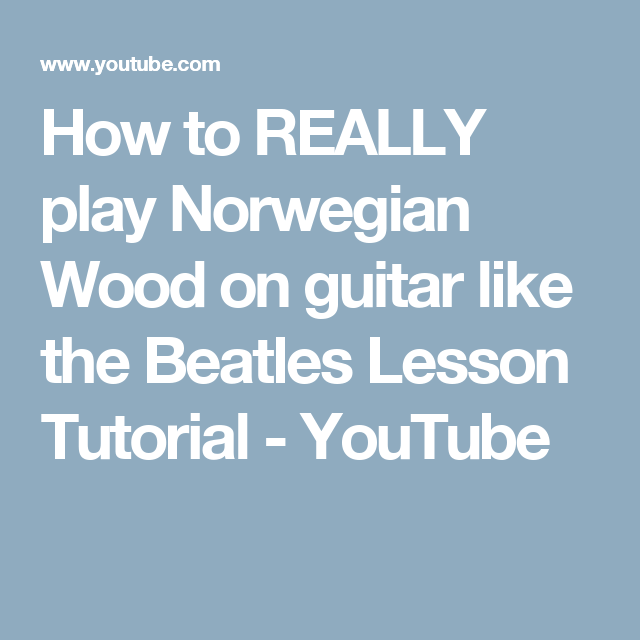 How to REALLY play Norwegian Wood on guitar like the Beatles Lesson ...