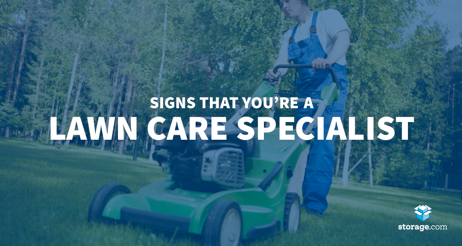 So You Call Yourself A Lawn Care Specialist Storage Com Lawn Care Self Storage Business Storage