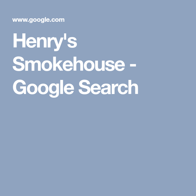 Henry's Smokehouse - Google Search