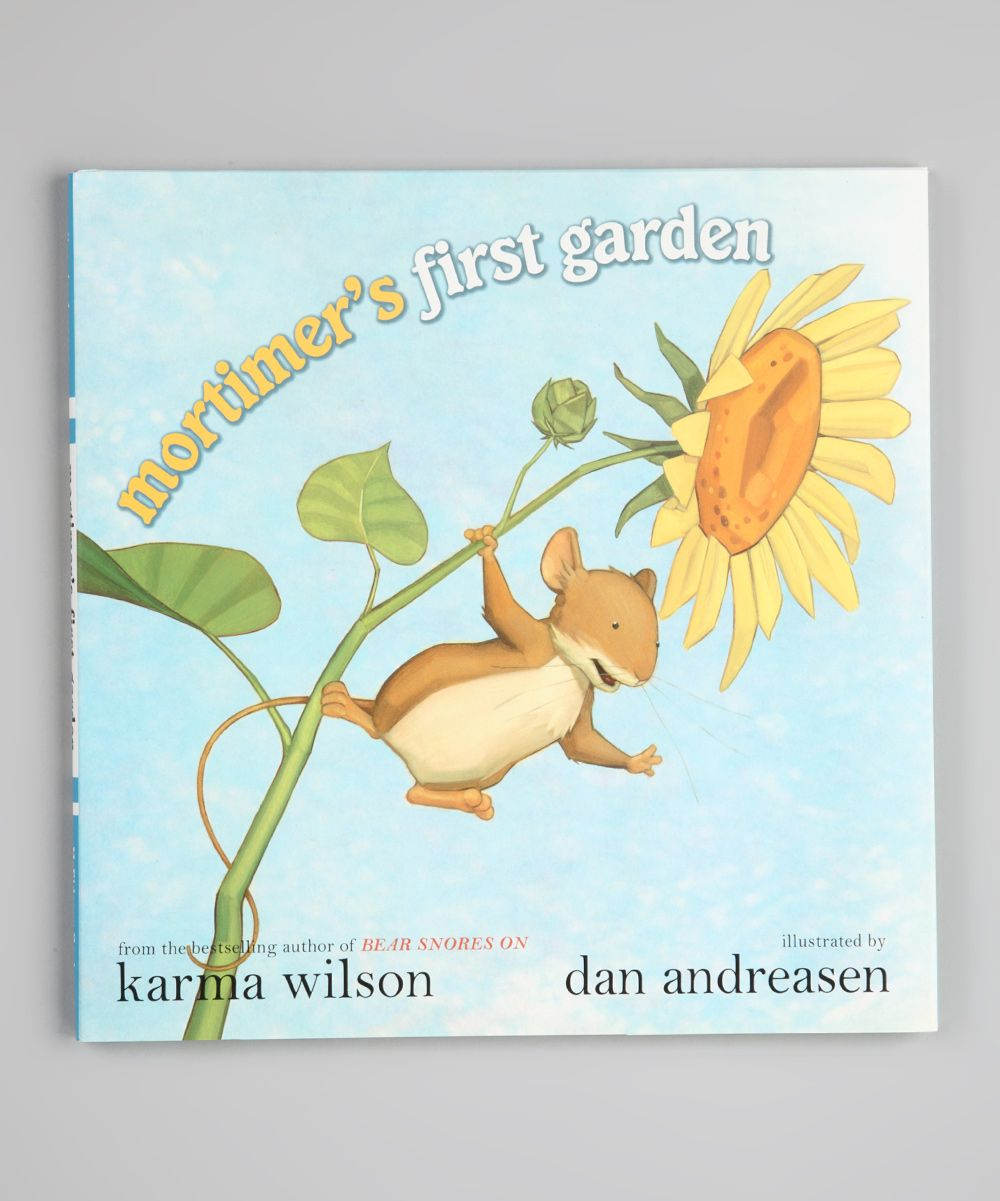 Mortimer's First Garden by Karma Wilson, Illustrated by Dan Andreasen, Pub:  Margaret K. McElderry Books, 32 pages Mortimer the mouse skeptically plants  a ...