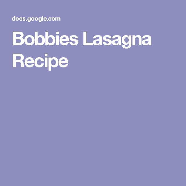 Bobbies Lasagna Recipe