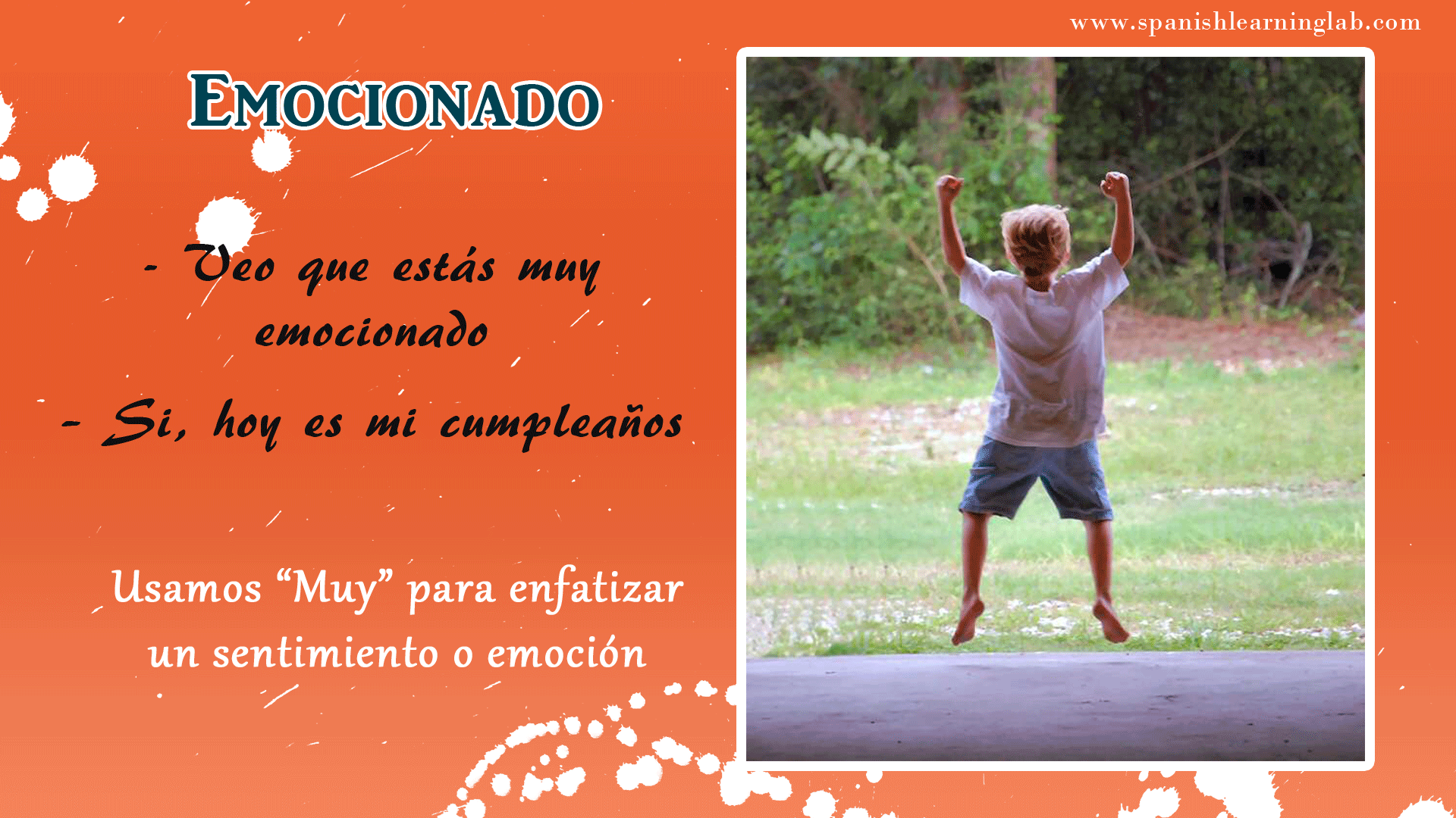 "Excited: I see that you are excited – Yes, today is my birthday. We use ""Muy"" to emphasize feelings or emotions in Spanish."
