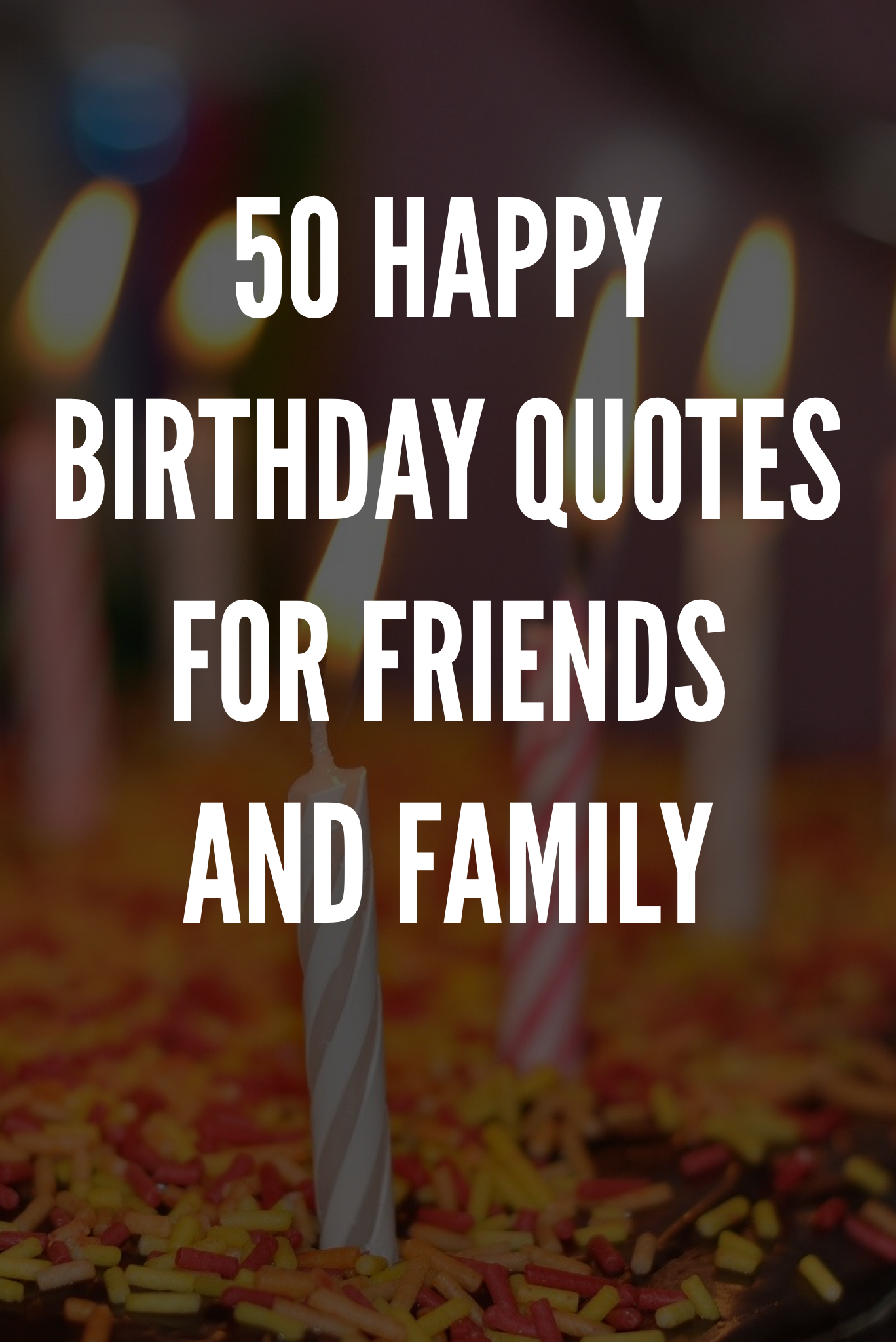 50 Happy Birthday Quotes For Friends And Family Happy Birthday Quotes Happy Birthday Quotes For Friends Friend Birthday Quotes