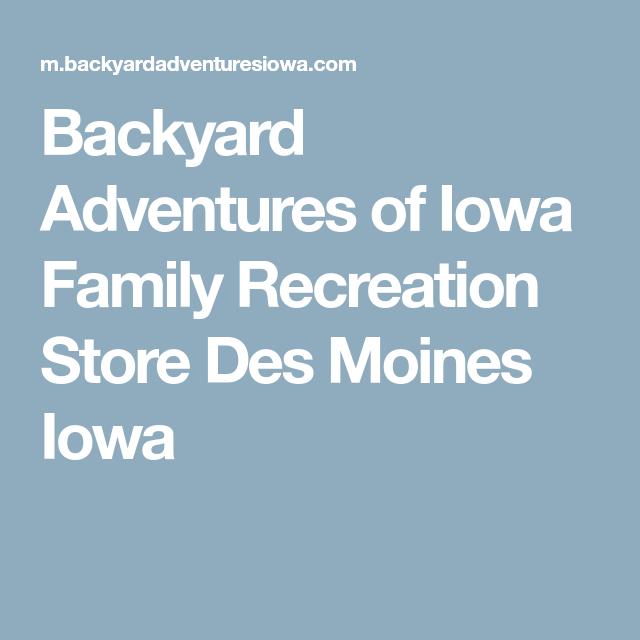 Backyard Adventures of Iowa Family Recreation Store Des ...