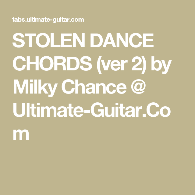 STOLEN DANCE CHORDS (ver 2) by Milky Chance @ Ultimate-Guitar.Com ...