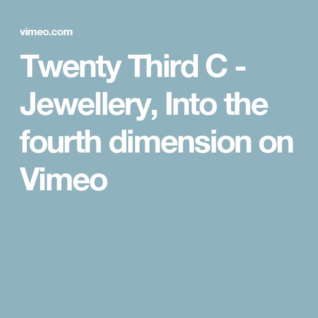 Twenty Third C Jewellery Into The Fourth Dimension On Vimeo Fourth Dimension The Twenties The Four