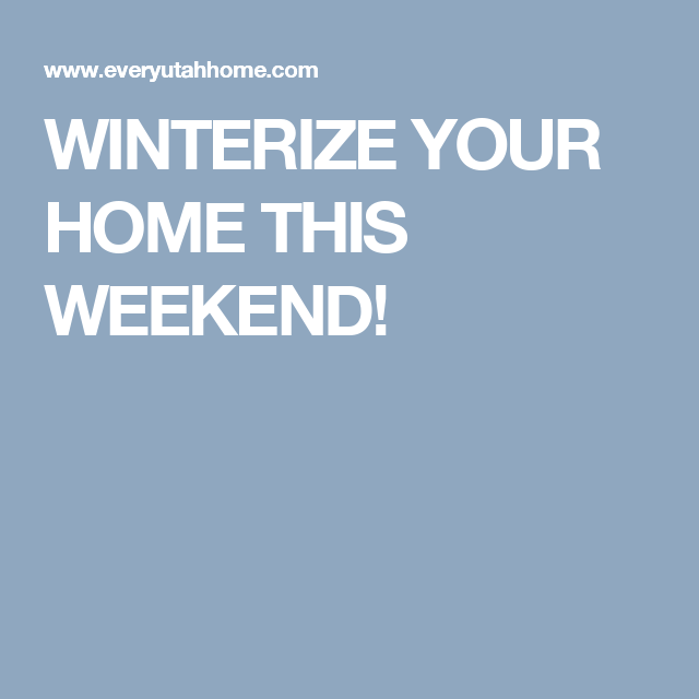 WINTERIZE YOUR HOME THIS WEEKEND!