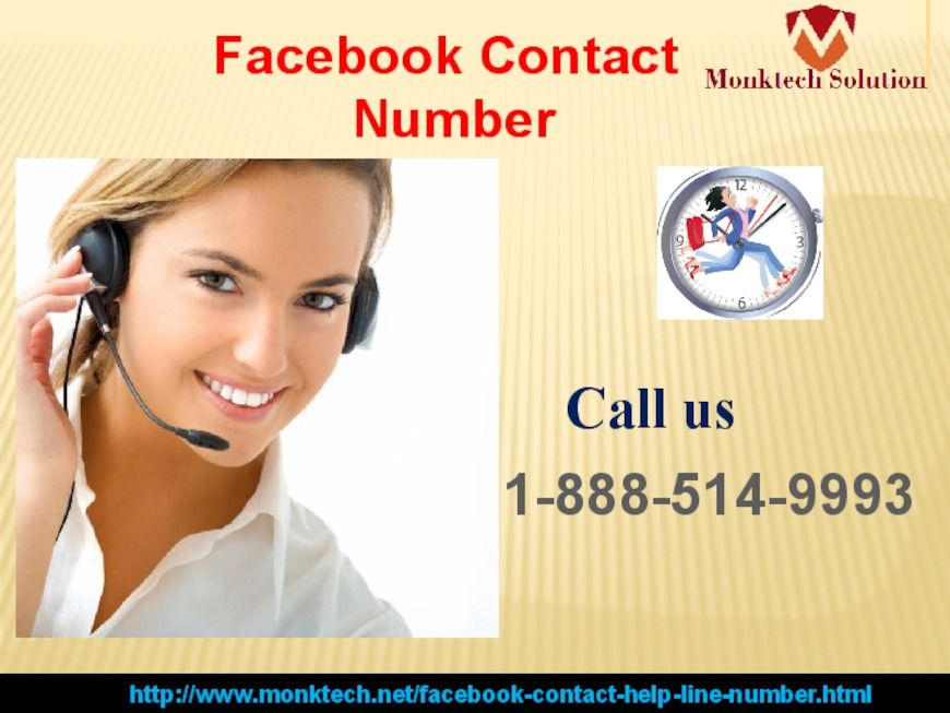 Remedy is available at Facebook Contact number 1-888-514-9993. Facebook agony can be eliminated. Reliable solution. Remedy is available globally. Our Facebook team experts are qualified & best in their work, just try them by dialing Facebook Contact number 1-888-514-9993 for the best remedy. http://www.monktech.net/facebook-contact-help-line-number.html