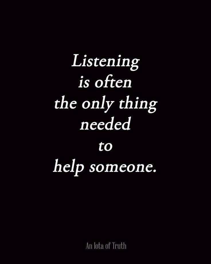 Escuchar es lo suficiente para ayudar a alguien.