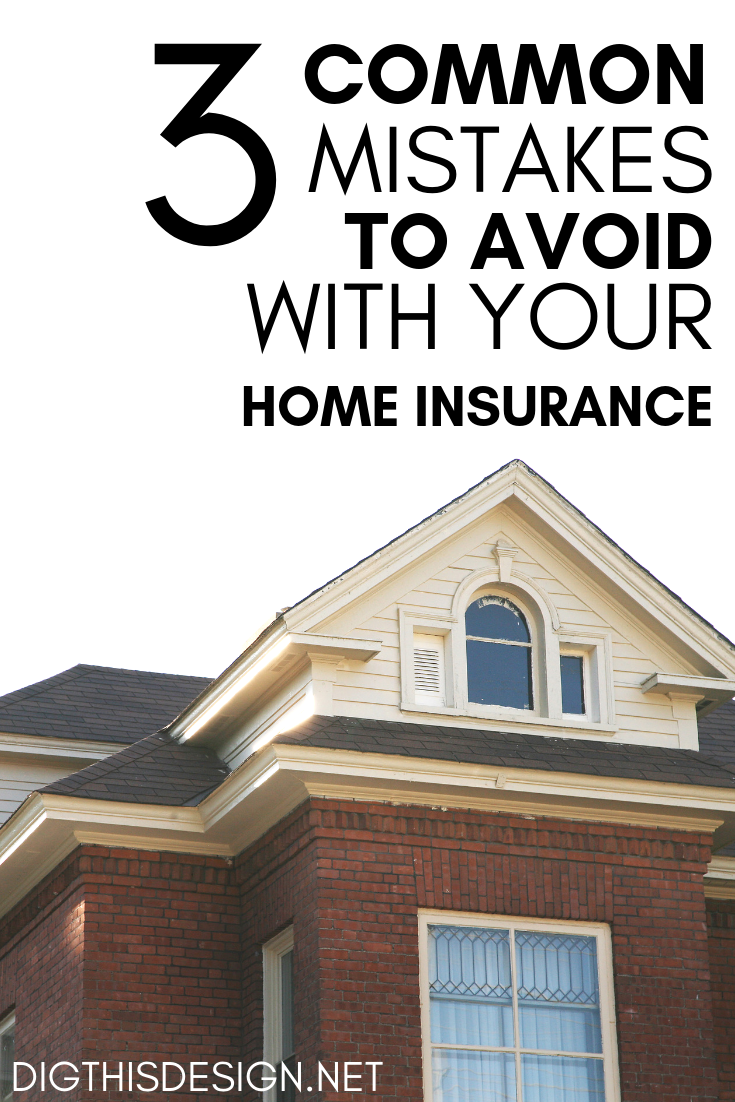 3 Common Mistakes To Avoid With Your Home Insurance Dig This