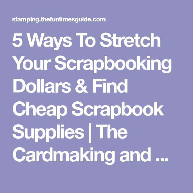 5 Ways To Stretch Your Scrapbooking Dollars Find Cheap Scrapbook