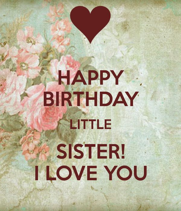 Pin By Stephanie On Birthdays Happy Birthday Little Sister Happy Birthday Sis Happy Birthday Wishes Sister