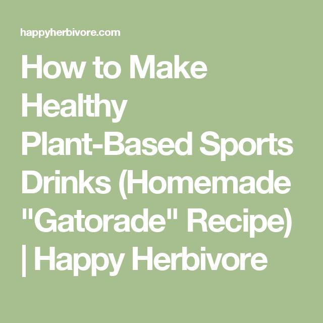"How to Make Healthy Plant-Based Sports Drinks (Homemade ""Gatorade"" Recipe)   Happy Herbivore"