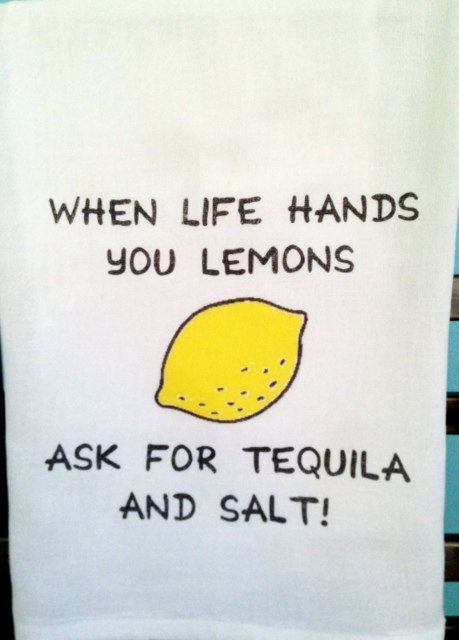 When Life Gives You Lemons Ask For Tequila And Salt Products I