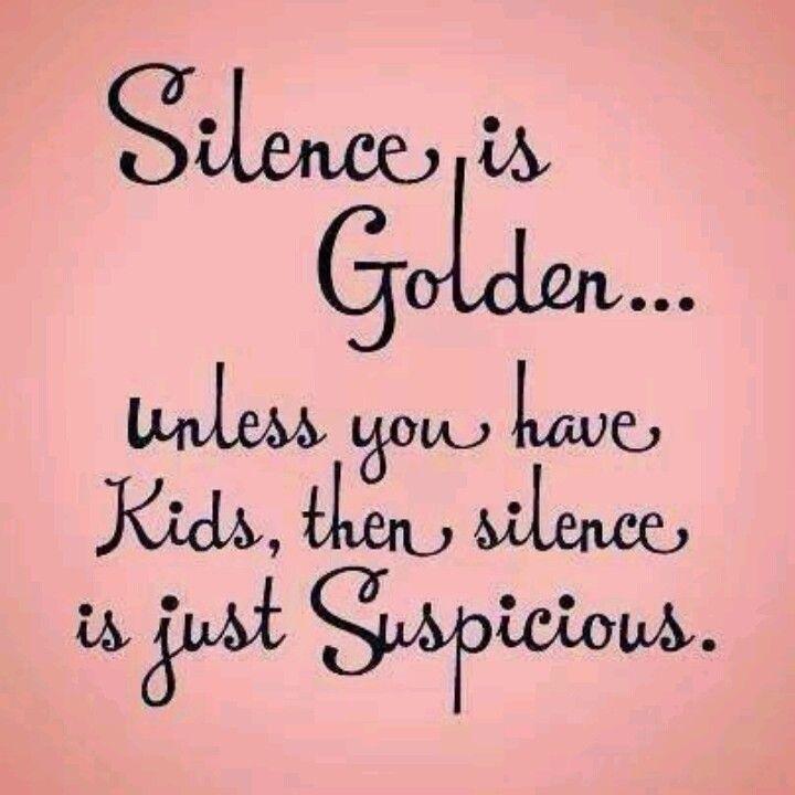 Silence Is Golden Kids Quoteoftheday Parentproblems Gottalovethem Whataretheyinto Www Weecycled Com Funny Mom Quotes Mom Quotes Funny Quotes