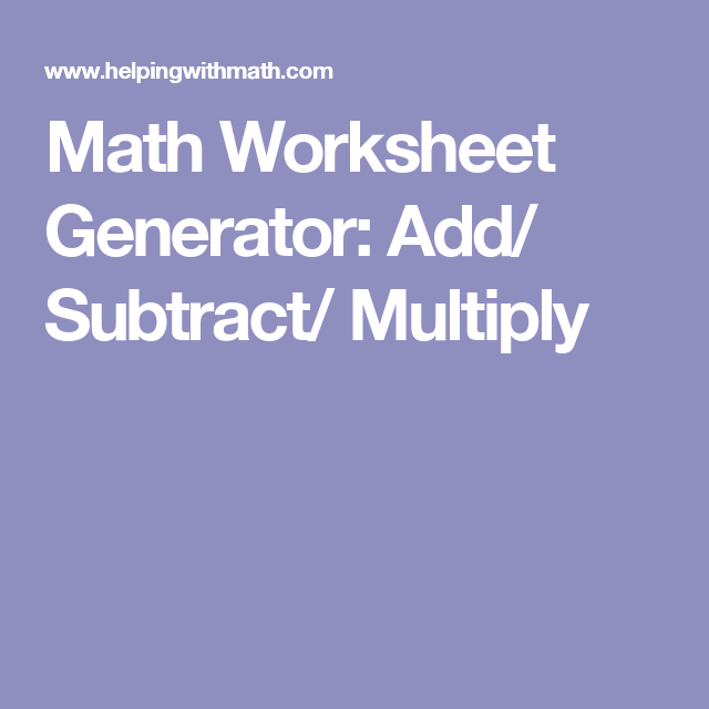 Math Worksheet Generator Add Subtract Multiply Math Worksheets Math Worksheet Worksheet Generator