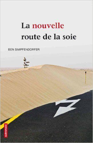 Amazon.fr - La nouvelle route de la soie : Comment le monde arabe délaisse l'Occident pour la Chine - Ben Simpfendorfer, Geneviève Brzustowski - Livres