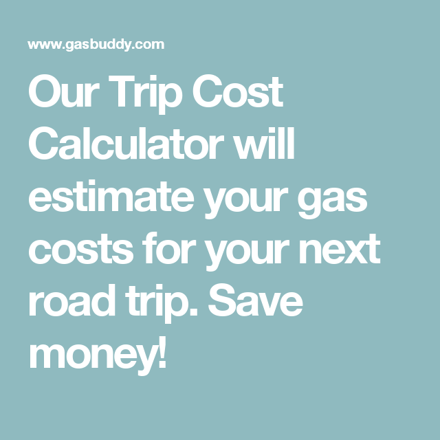 Our Trip Cost Calculator Will Estimate Your Gas Costs For Next Road Save Money