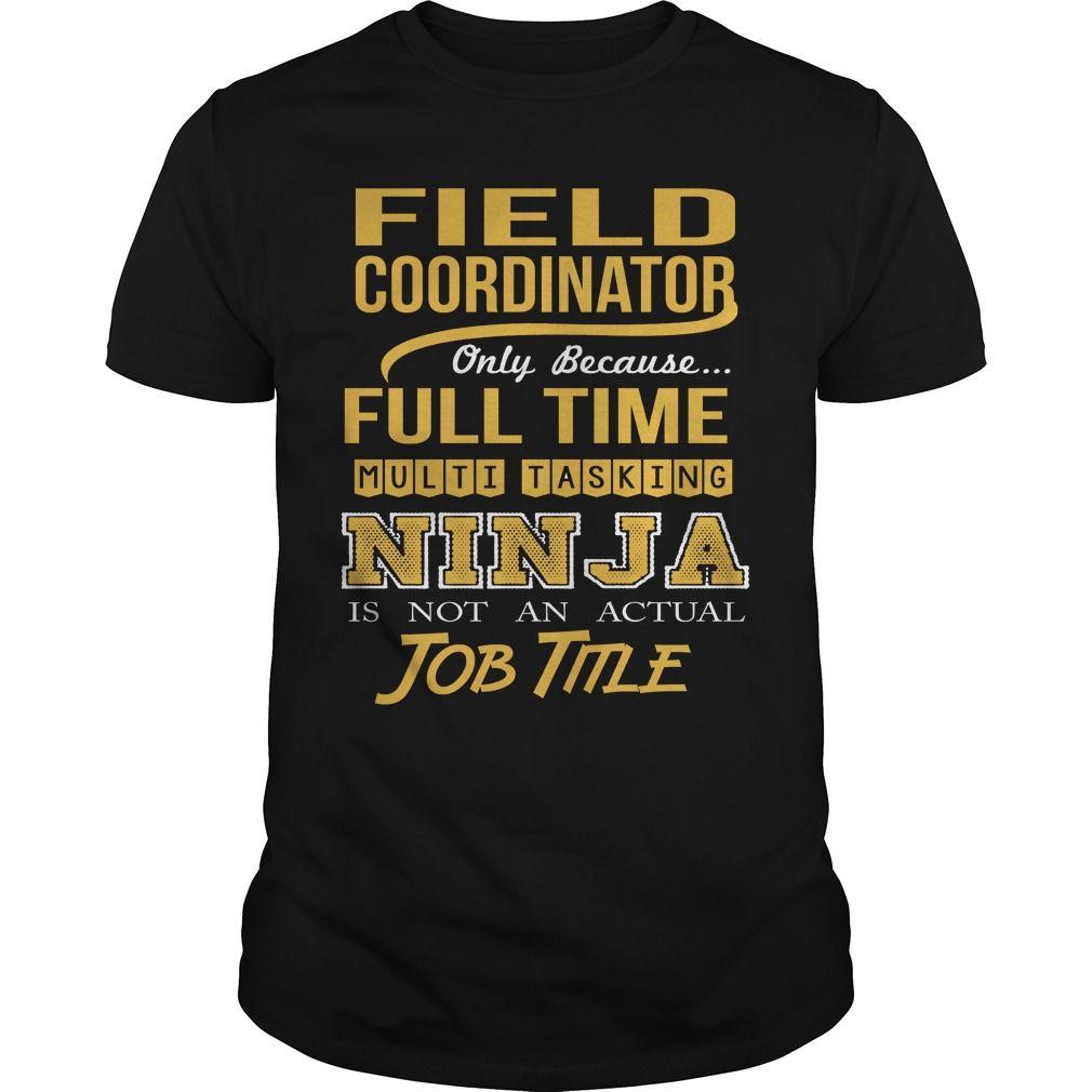 Field Coordinator Because Full Time Multi Tasking Ninja Is Not An Actual Job Title T-Shirt, Hoodie Field Coordinator